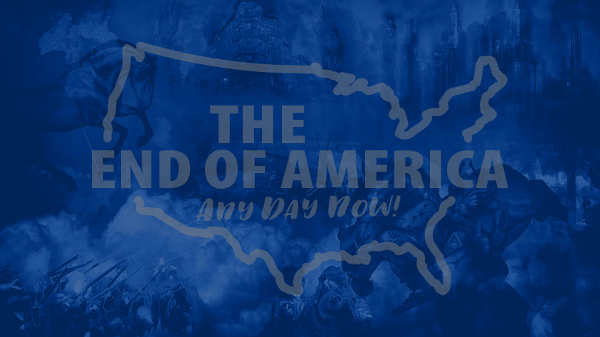 The End Of America: Any Day Now!