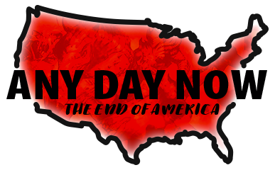 Any Day Now! The End Of America