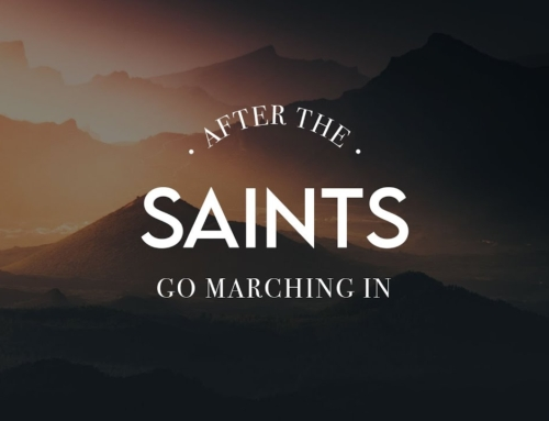 AFTER the Saints Go Marching In